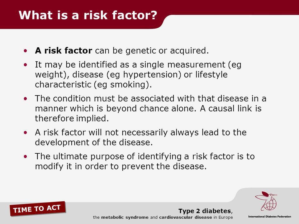 What is a risk factor A risk factor can be genetic or acquired.