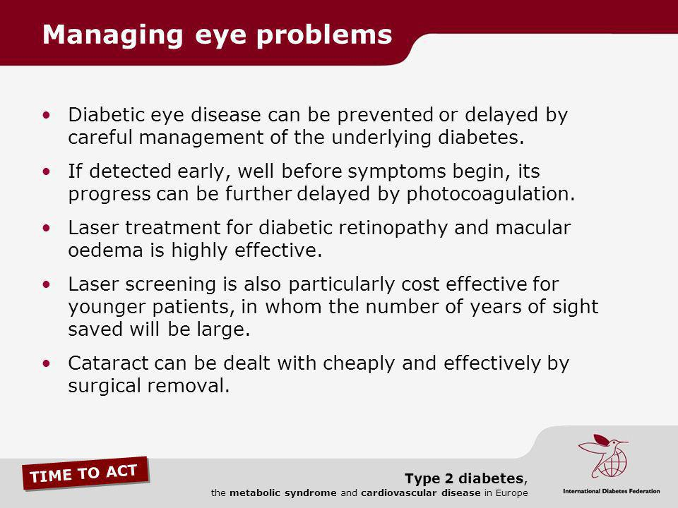 Managing eye problems Diabetic eye disease can be prevented or delayed by careful management of the underlying diabetes.