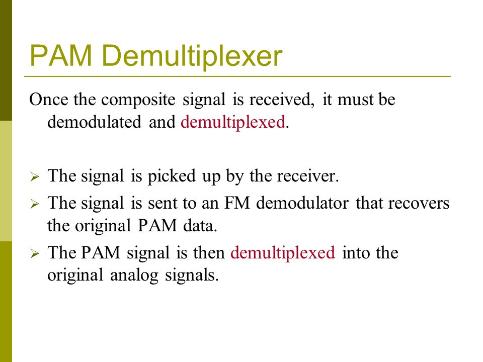 PAM Demultiplexer Once the composite signal is received, it must be demodulated and demultiplexed. The signal is picked up by the receiver.