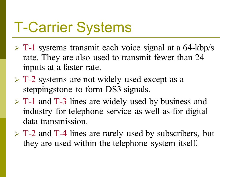 T-Carrier Systems T-1 systems transmit each voice signal at a 64-kbp/s rate. They are also used to transmit fewer than 24 inputs at a faster rate.