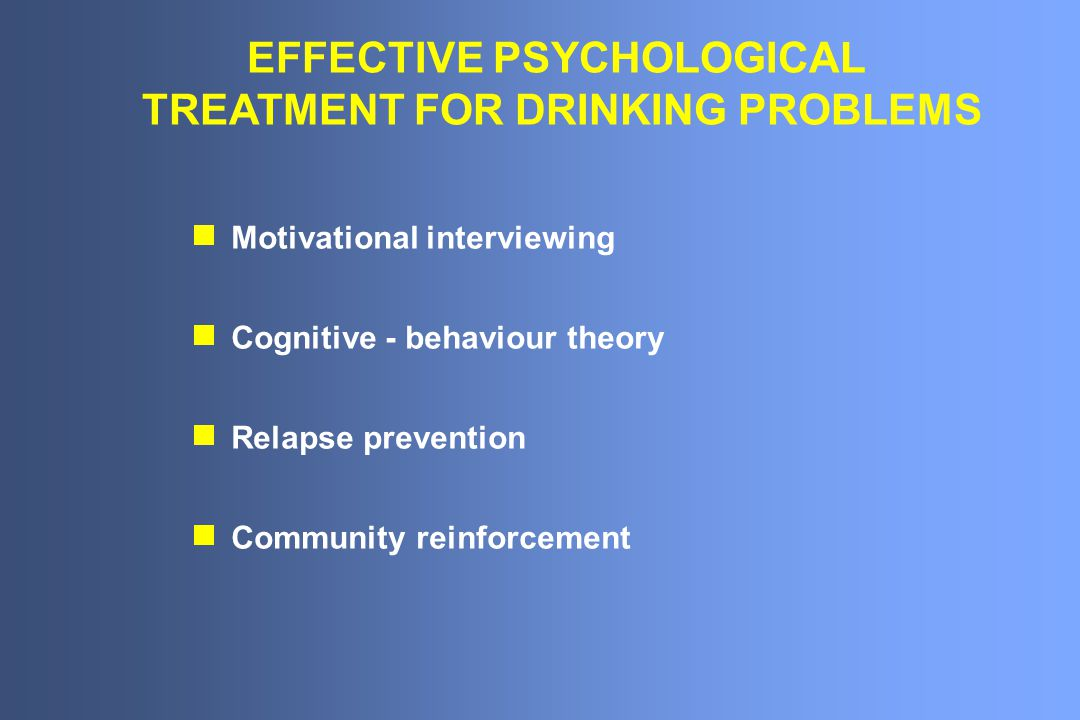 EFFECTIVE PSYCHOLOGICAL TREATMENT FOR DRINKING PROBLEMS
