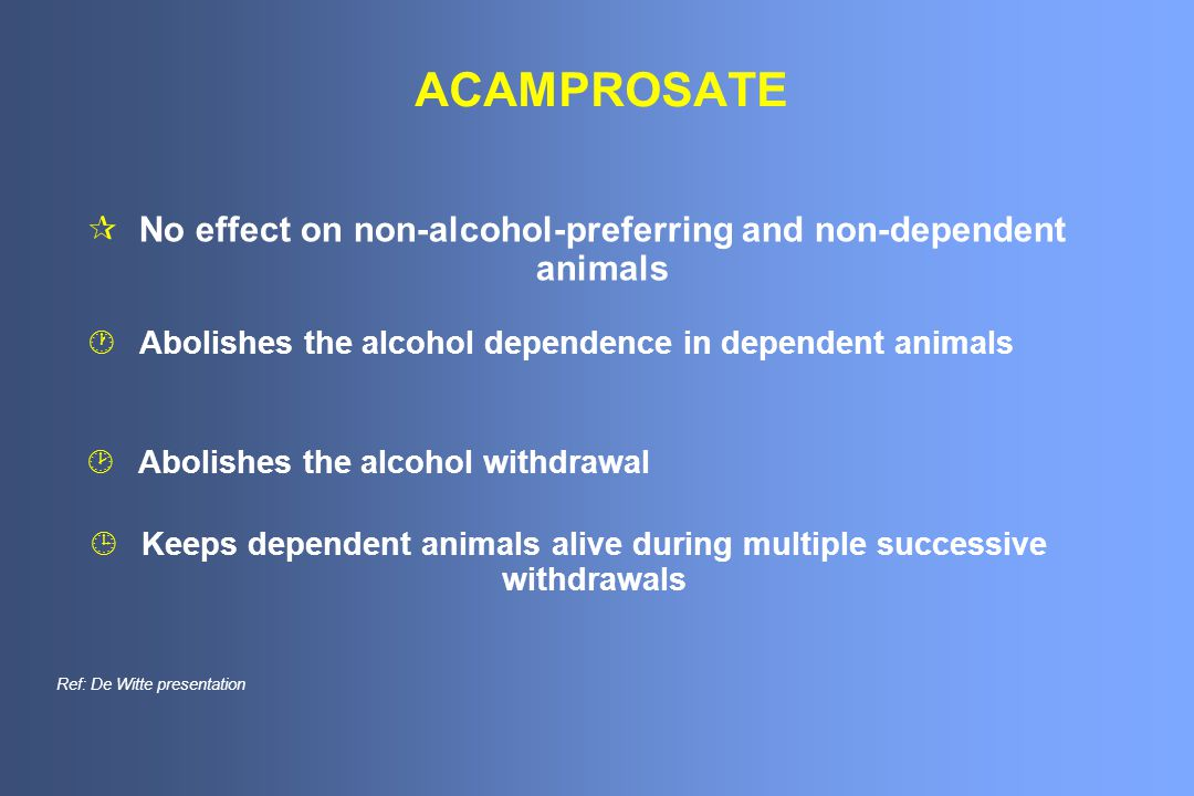 ACAMPROSATE No effect on non-alcohol-preferring and non-dependent animals. Abolishes the alcohol dependence in dependent animals.