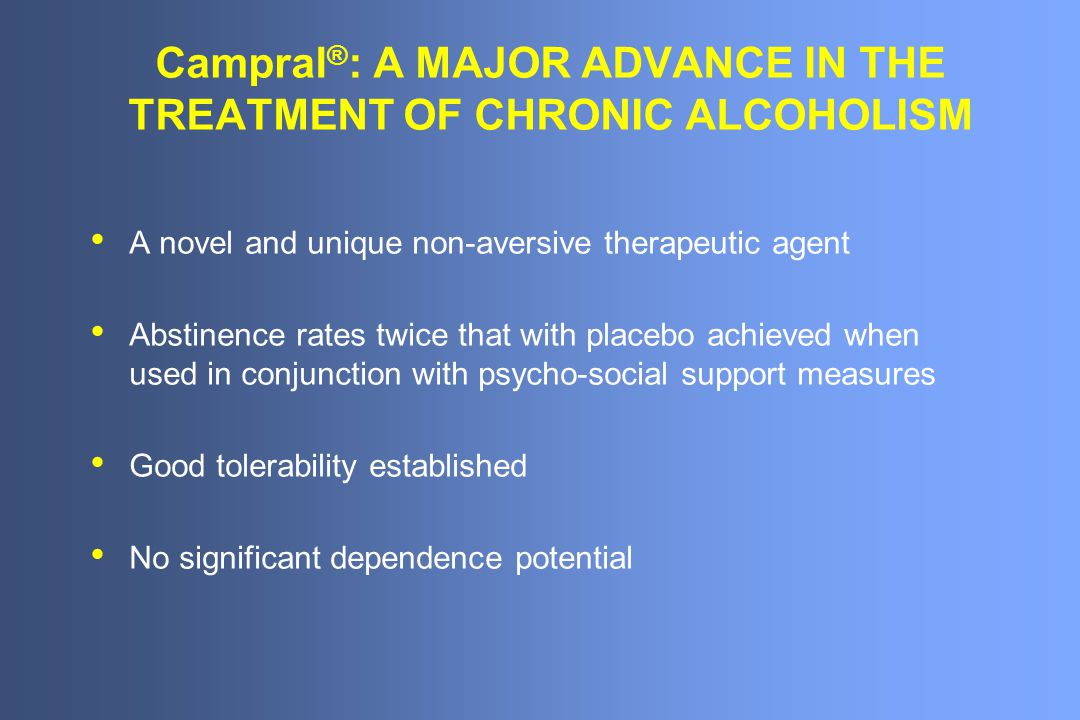 Campral®: A MAJOR ADVANCE IN THE TREATMENT OF CHRONIC ALCOHOLISM