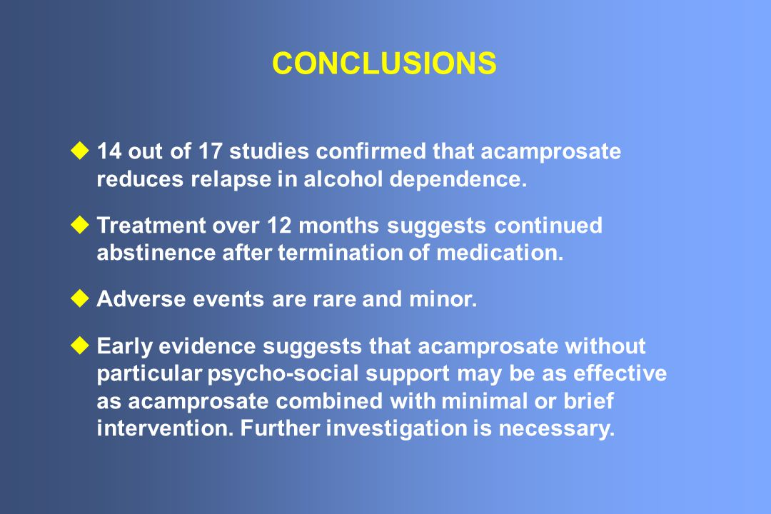 CONCLUSIONS 14 out of 17 studies confirmed that acamprosate reduces relapse in alcohol dependence.