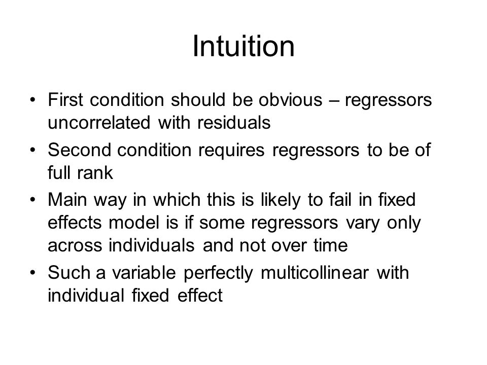 Intuition First condition should be obvious – regressors uncorrelated with residuals. Second condition requires regressors to be of full rank.