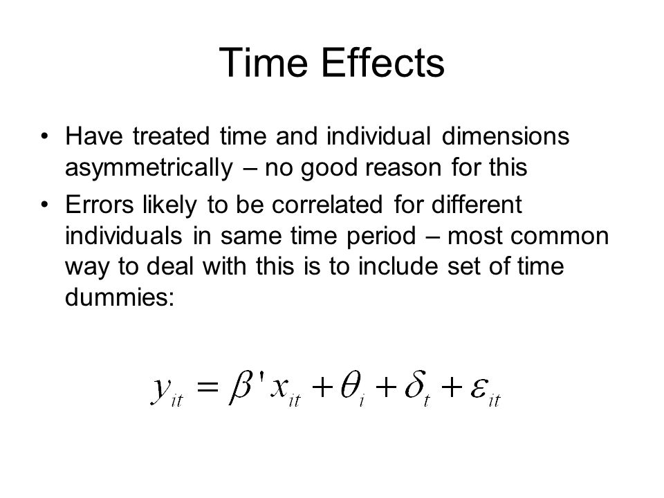 Time Effects Have treated time and individual dimensions asymmetrically – no good reason for this.