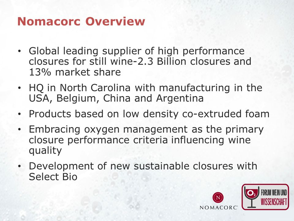 Nomacorc Overview Global leading supplier of high performance closures for still wine-2.3 Billion closures and 13% market share.