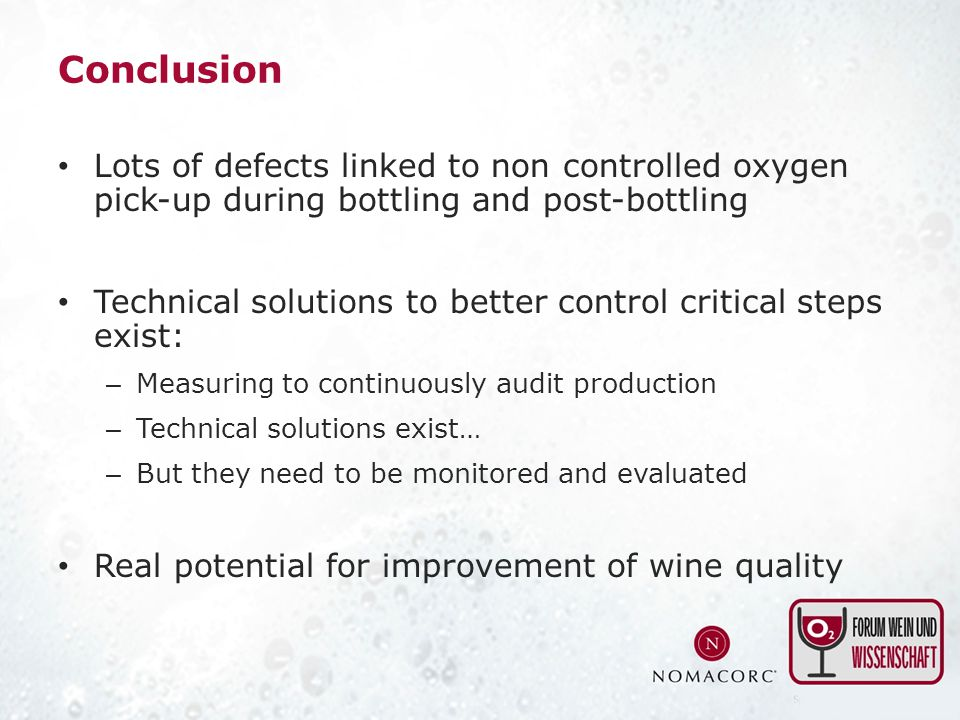 Conclusion Lots of defects linked to non controlled oxygen pick-up during bottling and post-bottling.
