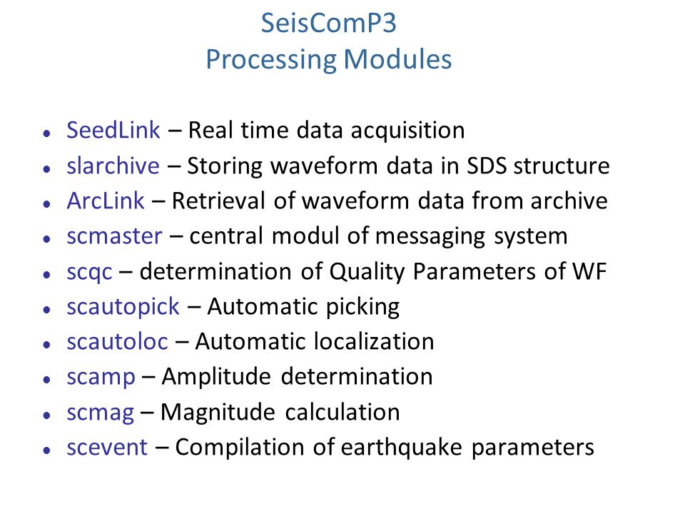 SeisComP3 Processing Modules SeedLink – Real time data acquisition