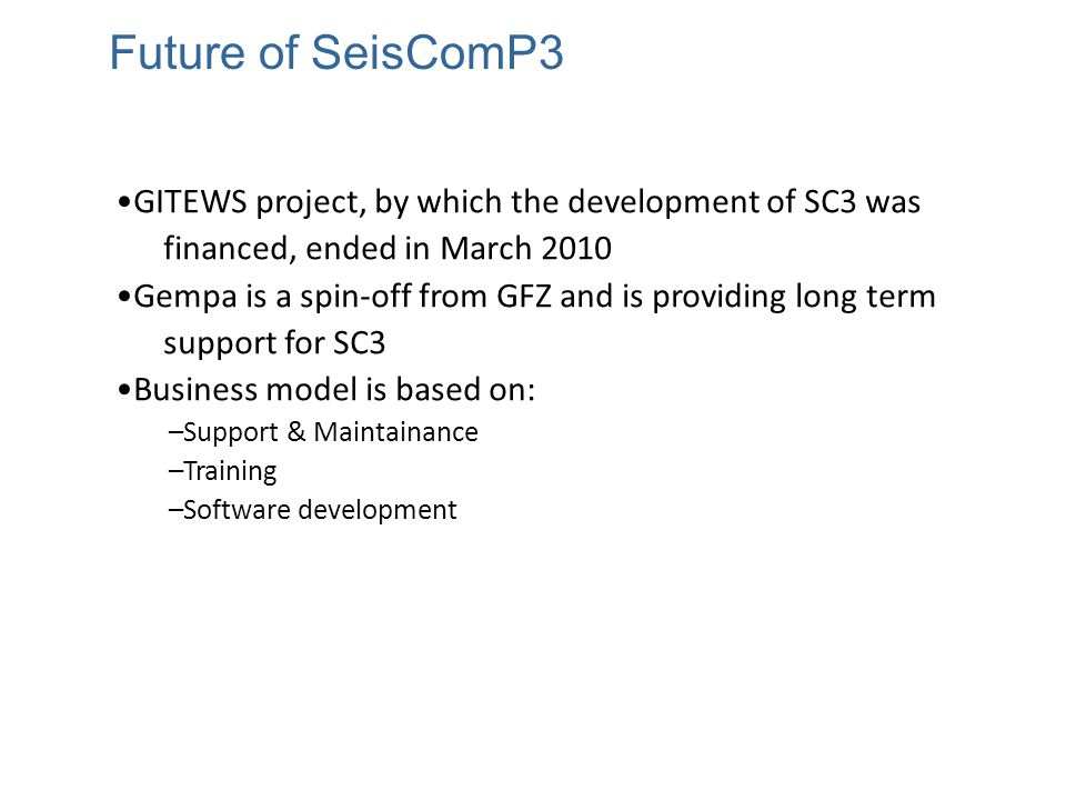 Future of SeisComP3 GITEWS project, by which the development of SC3 was. financed, ended in March 2010.