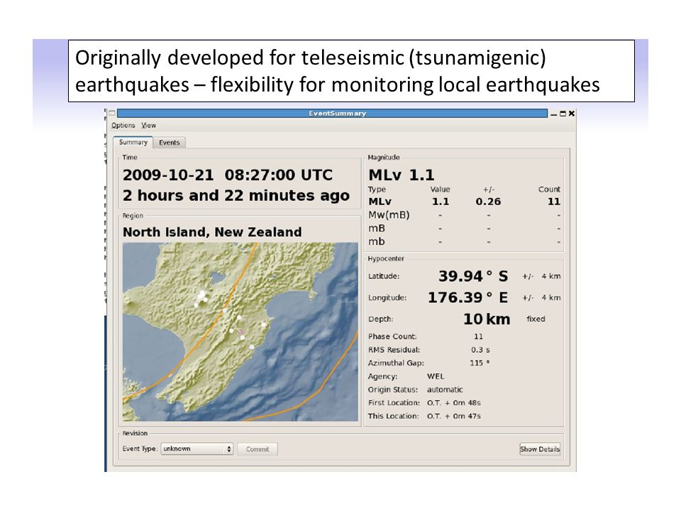 Originally developed for teleseismic (tsunamigenic) earthquakes – flexibility for monitoring local earthquakes
