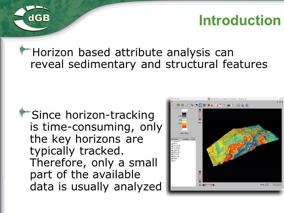 Introduction Horizon based attribute analysis can reveal sedimentary and structural features.