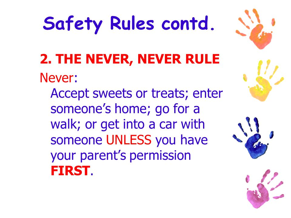 Safety Rules contd. 2. THE NEVER, NEVER RULE