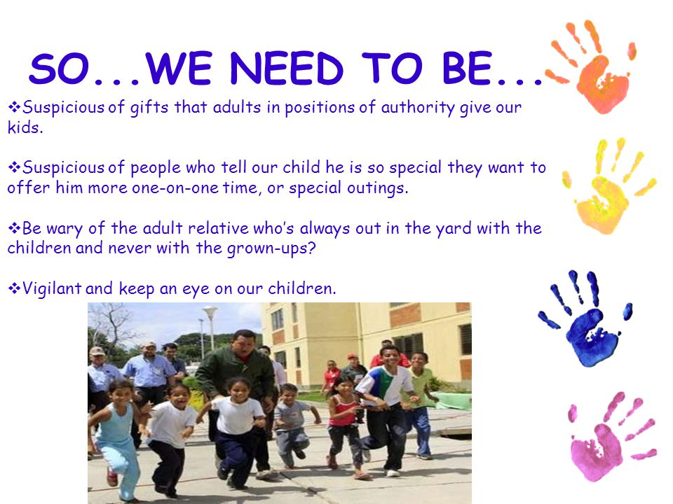 SO...WE NEED TO BE... Suspicious of gifts that adults in positions of authority give our kids.