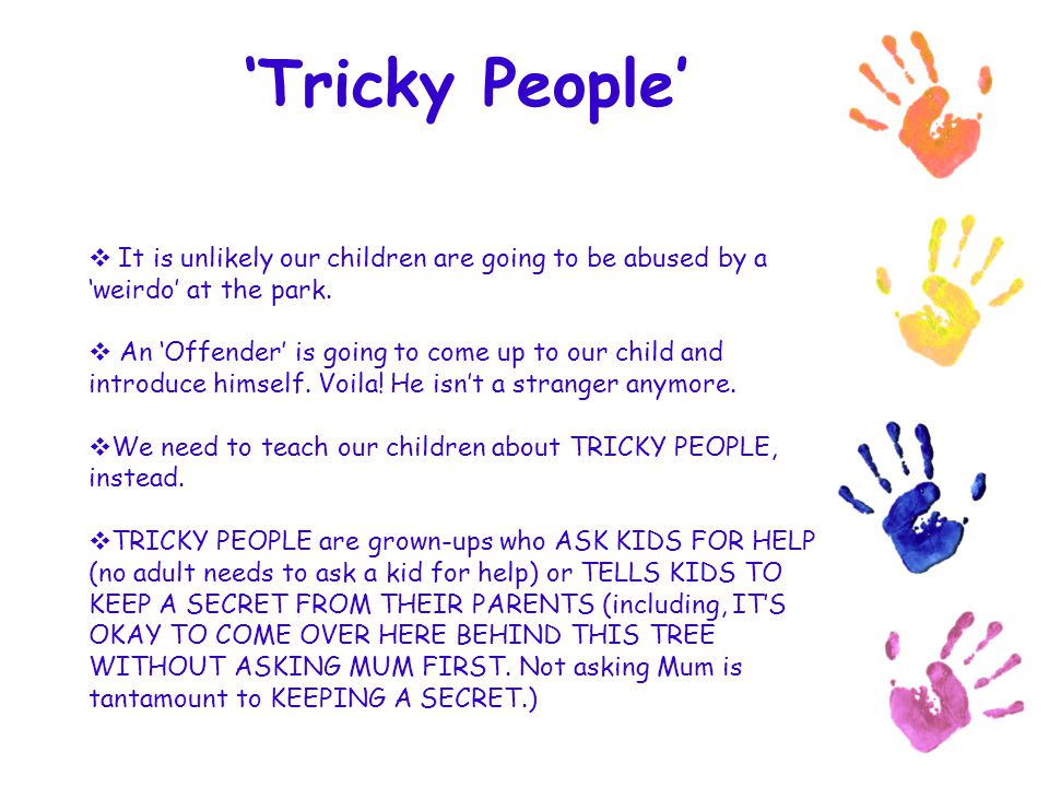 'Tricky People' It is unlikely our children are going to be abused by a 'weirdo' at the park.