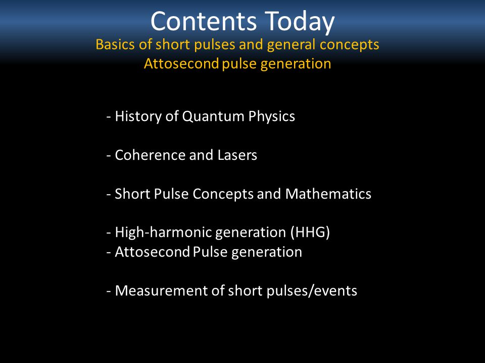 Contents Today Basics of short pulses and general concepts