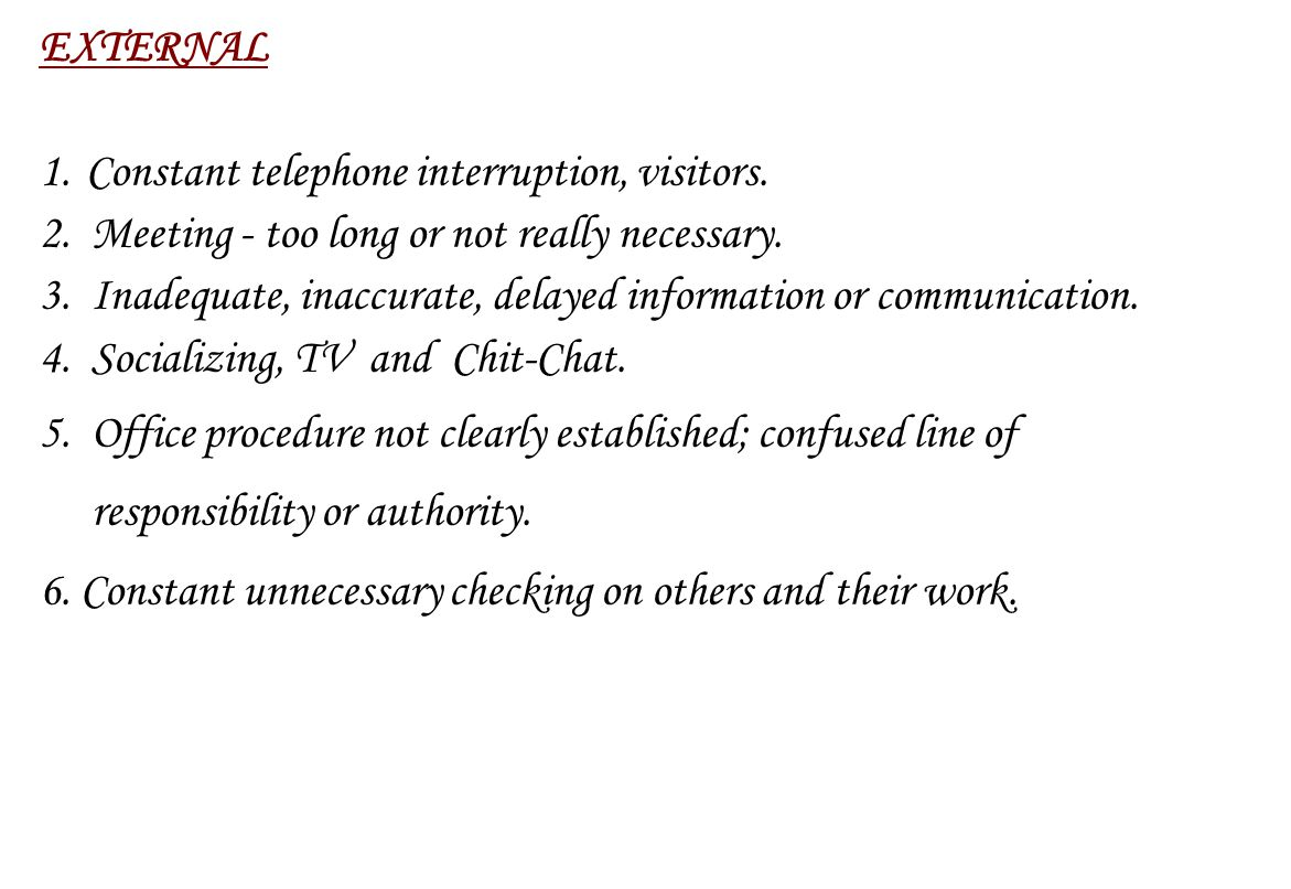 EXTERNAL 1. Constant telephone interruption, visitors. 2. Meeting - too long or not really necessary.