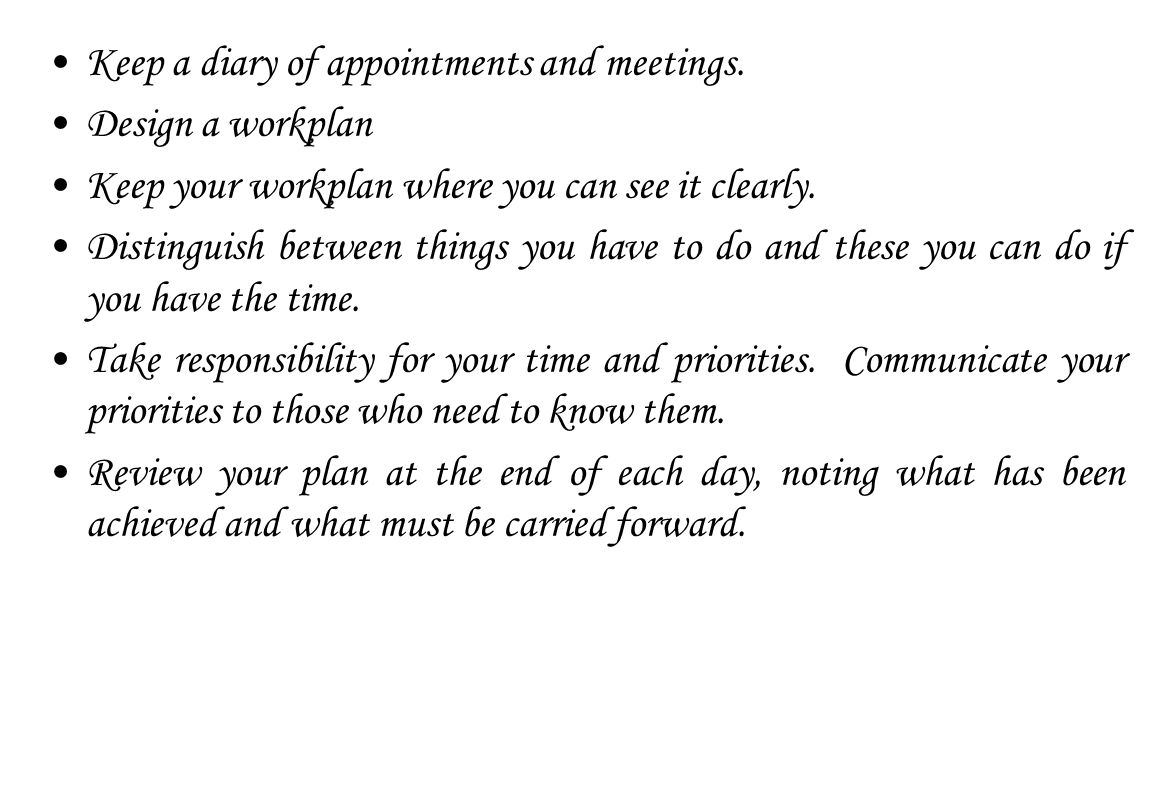 Keep a diary of appointments and meetings.