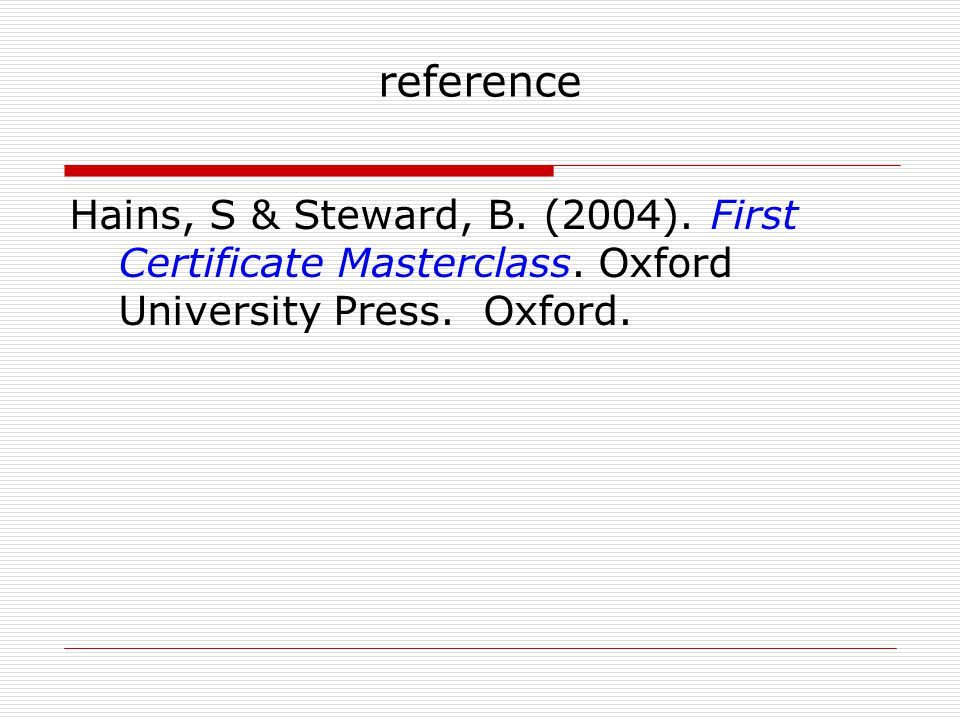 reference Hains, S & Steward, B. (2004). First Certificate Masterclass.