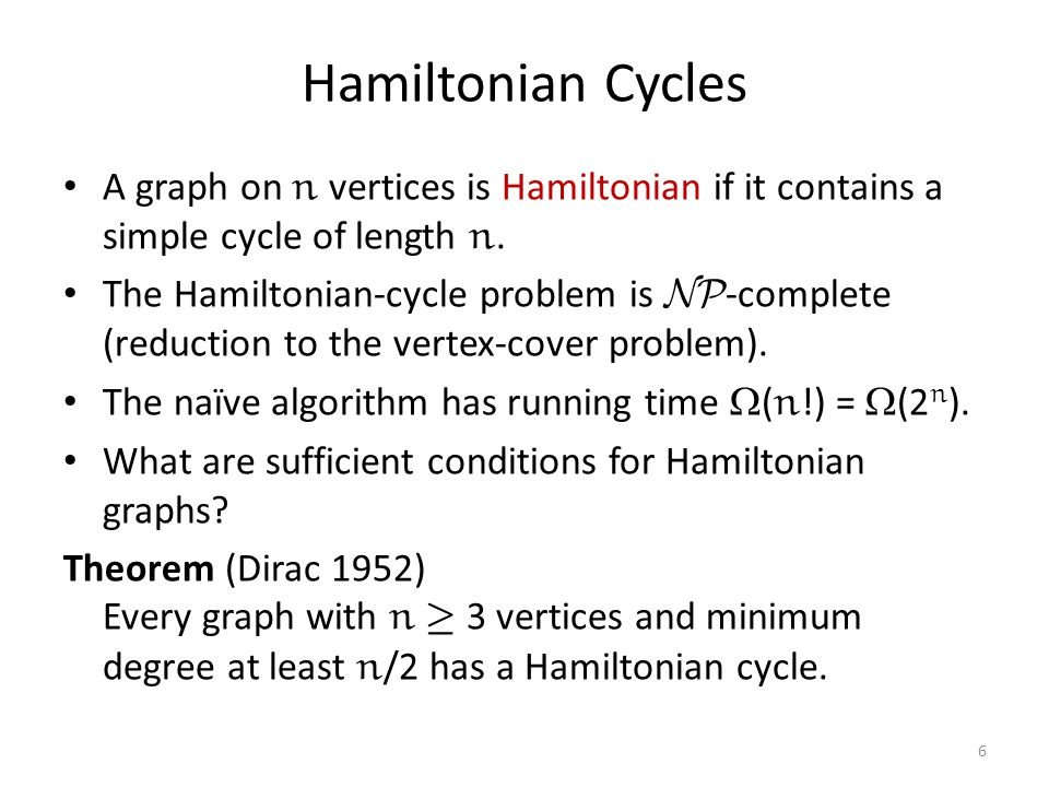 Hamiltonian Cycles A graph on n vertices is Hamiltonian if it contains a simple cycle of length n.