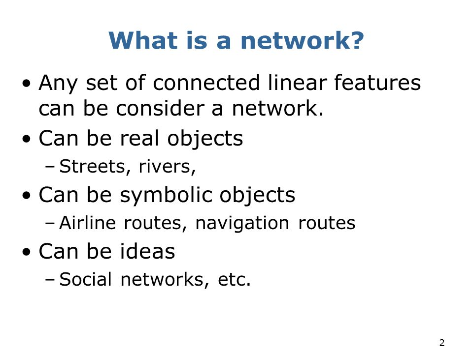 What is a network Any set of connected linear features can be consider a network. Can be real objects.