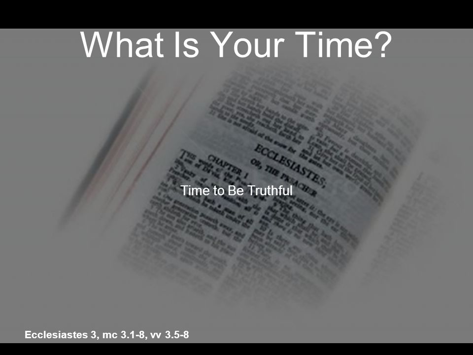 What Is Your Time Time to Be Truthful