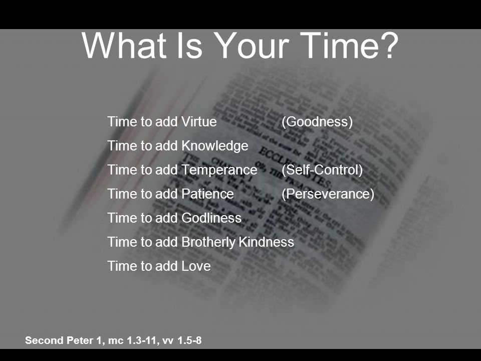What Is Your Time Time to add Virtue (Goodness) Time to add Knowledge