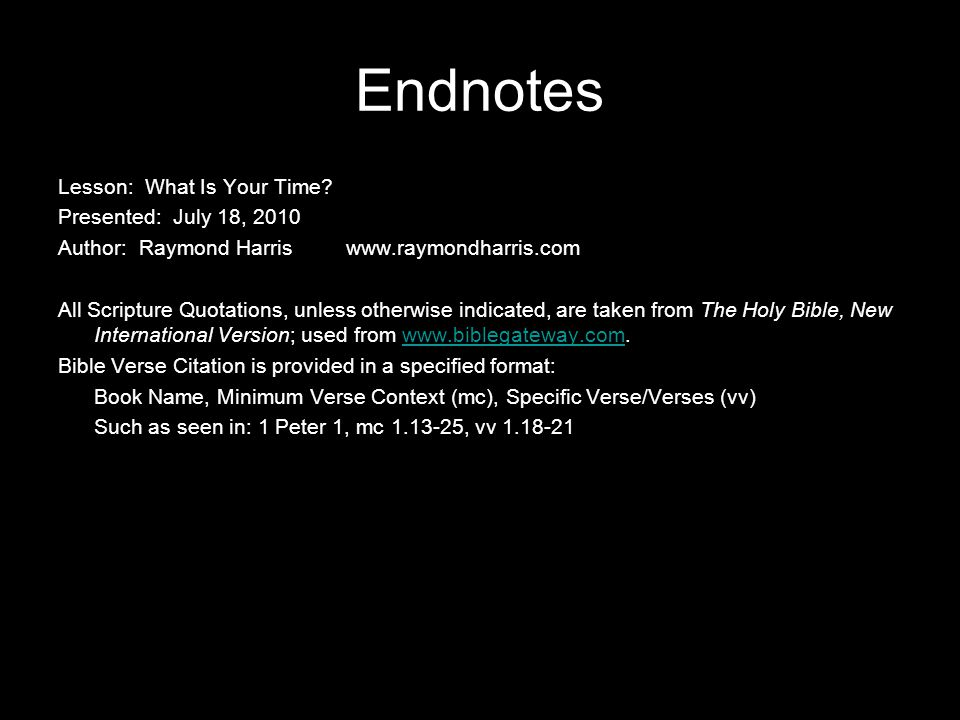 Endnotes Lesson: What Is Your Time Presented: July 18, 2010