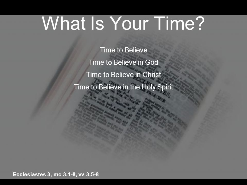 What Is Your Time Time to Believe Time to Believe in God