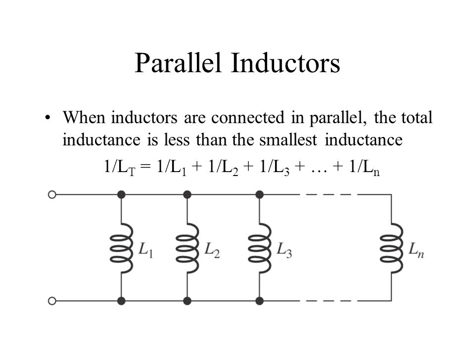 Parallel Inductors When inductors are connected in parallel, the total inductance is less than the smallest inductance.