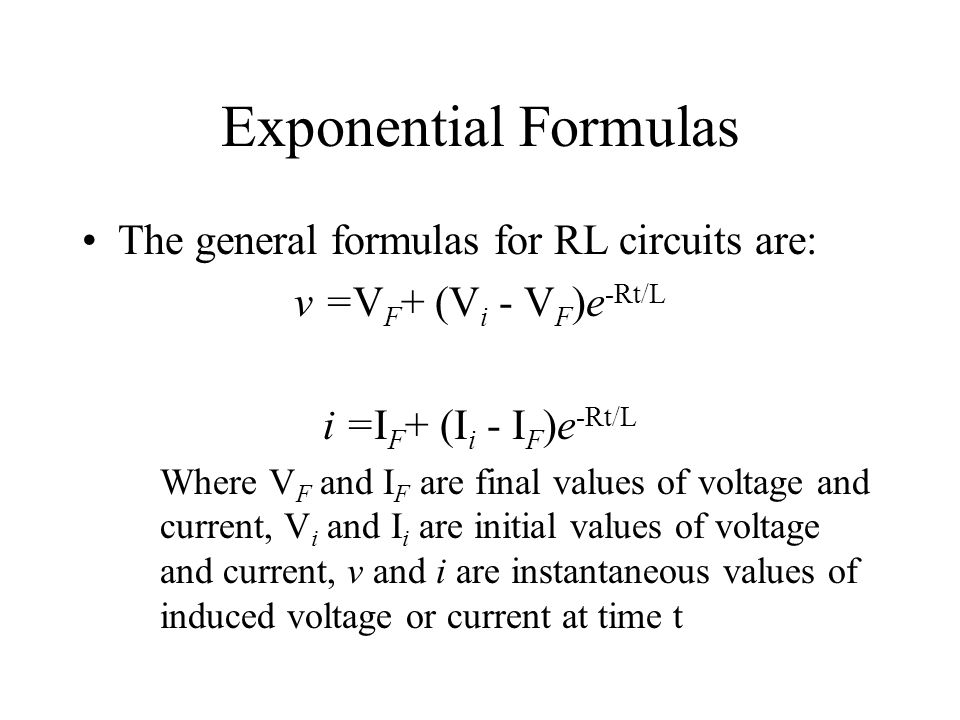 Exponential Formulas The general formulas for RL circuits are: