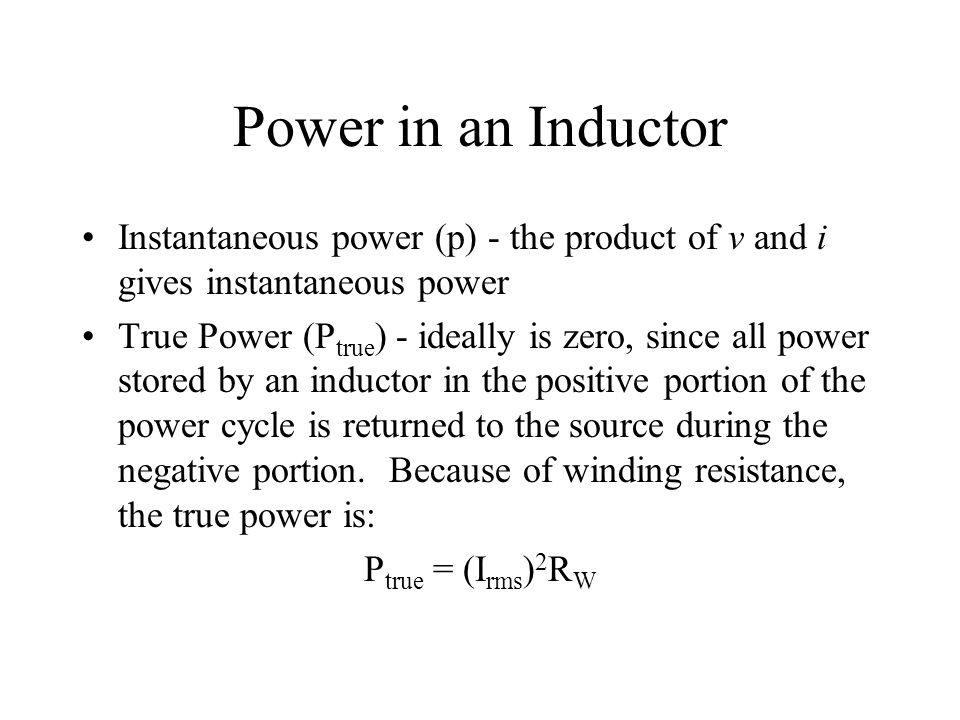 Power in an Inductor Instantaneous power (p) - the product of v and i gives instantaneous power.