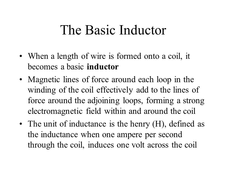 The Basic Inductor When a length of wire is formed onto a coil, it becomes a basic inductor.