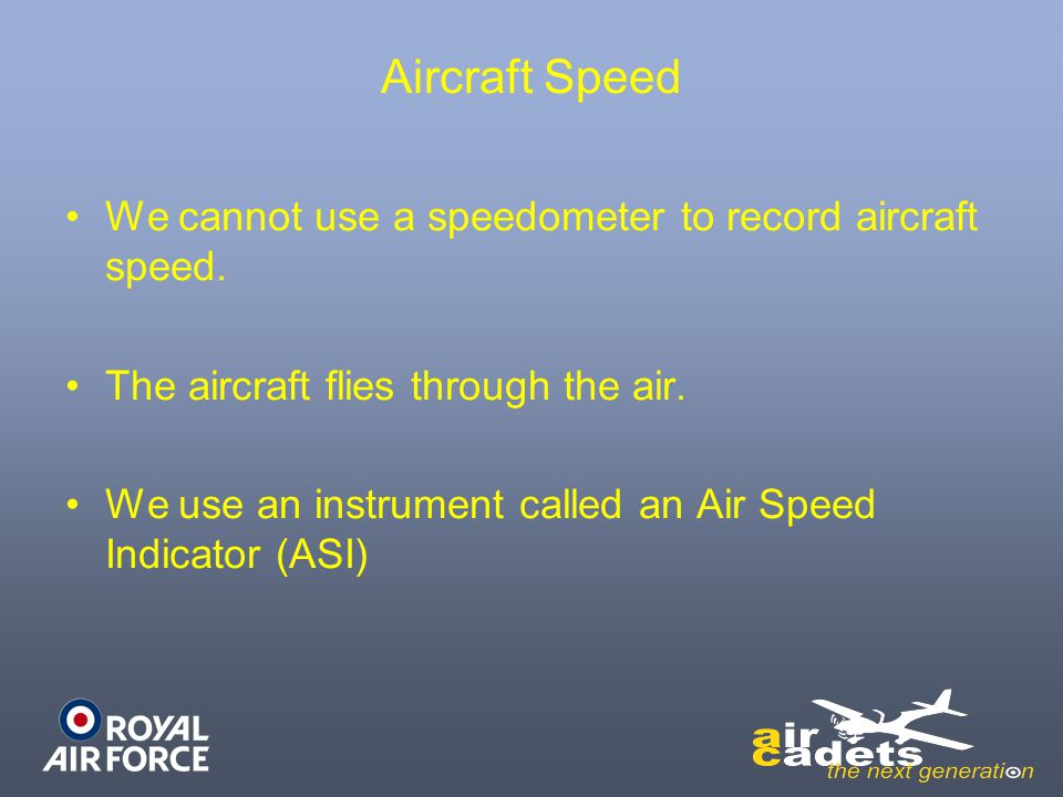 Aircraft Speed We cannot use a speedometer to record aircraft speed.