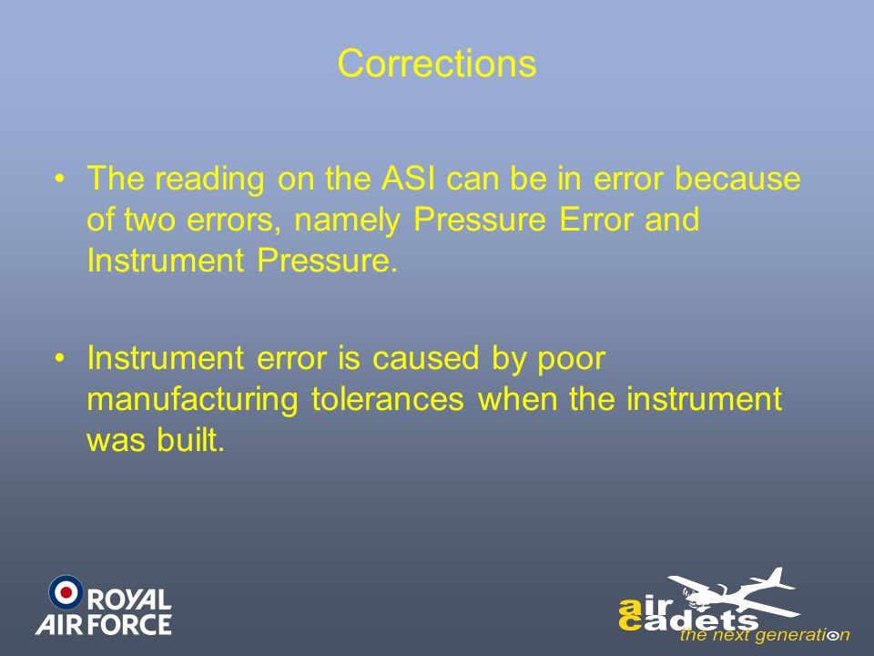 Corrections The reading on the ASI can be in error because of two errors, namely Pressure Error and Instrument Pressure.