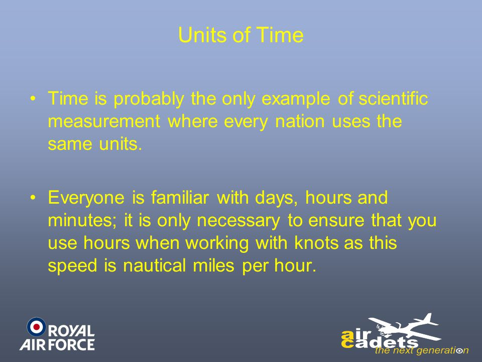 Units of Time Time is probably the only example of scientific measurement where every nation uses the same units.