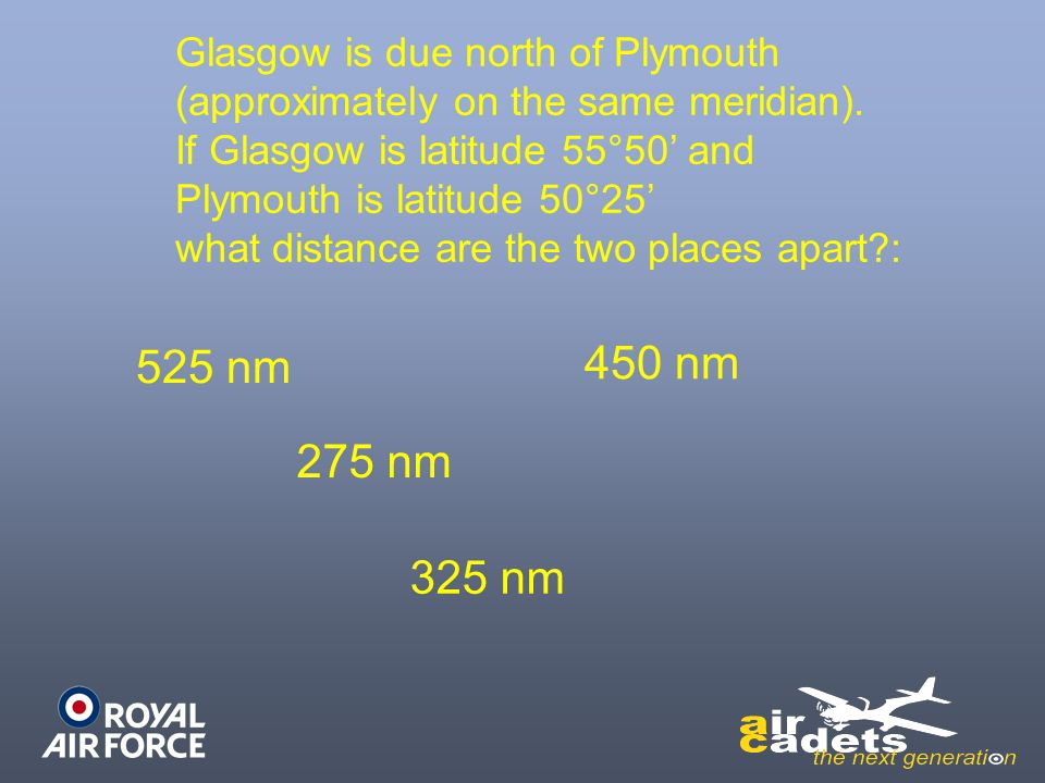 450 nm 525 nm 275 nm 325 nm Glasgow is due north of Plymouth
