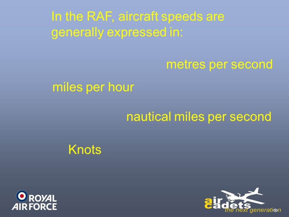 In the RAF, aircraft speeds are