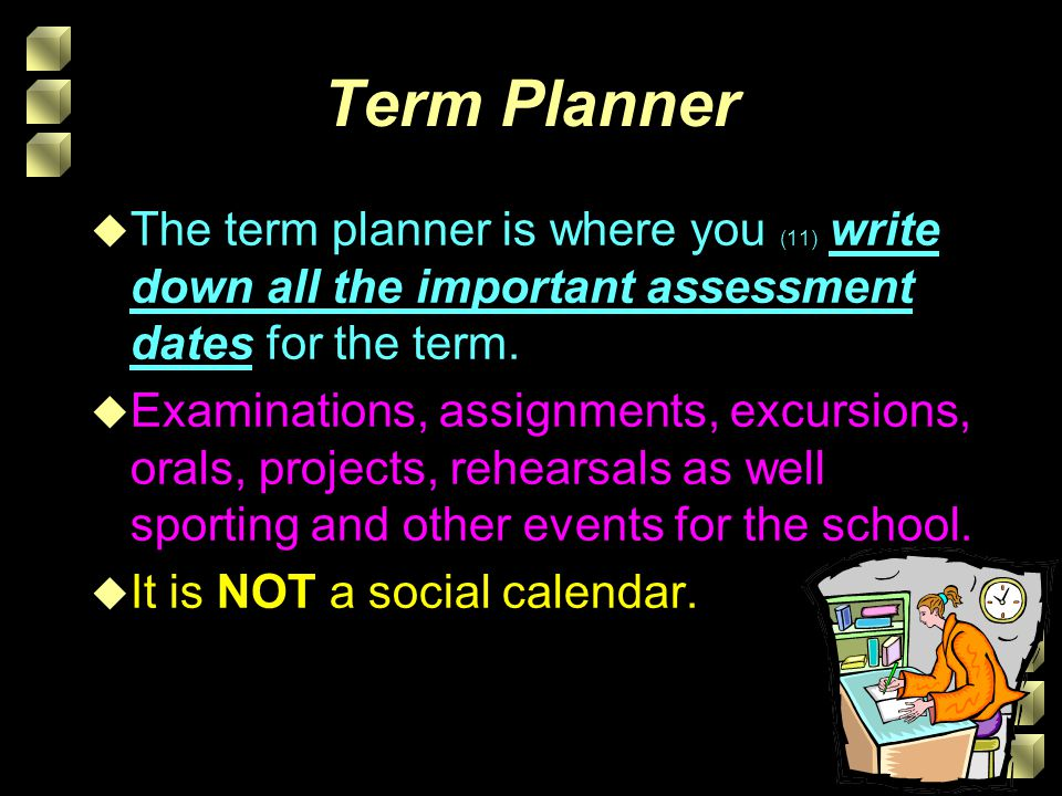 Term Planner The term planner is where you (11) write down all the important assessment dates for the term.