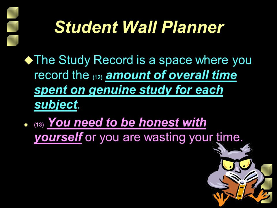 Student Wall Planner The Study Record is a space where you record the (12) amount of overall time spent on genuine study for each subject.
