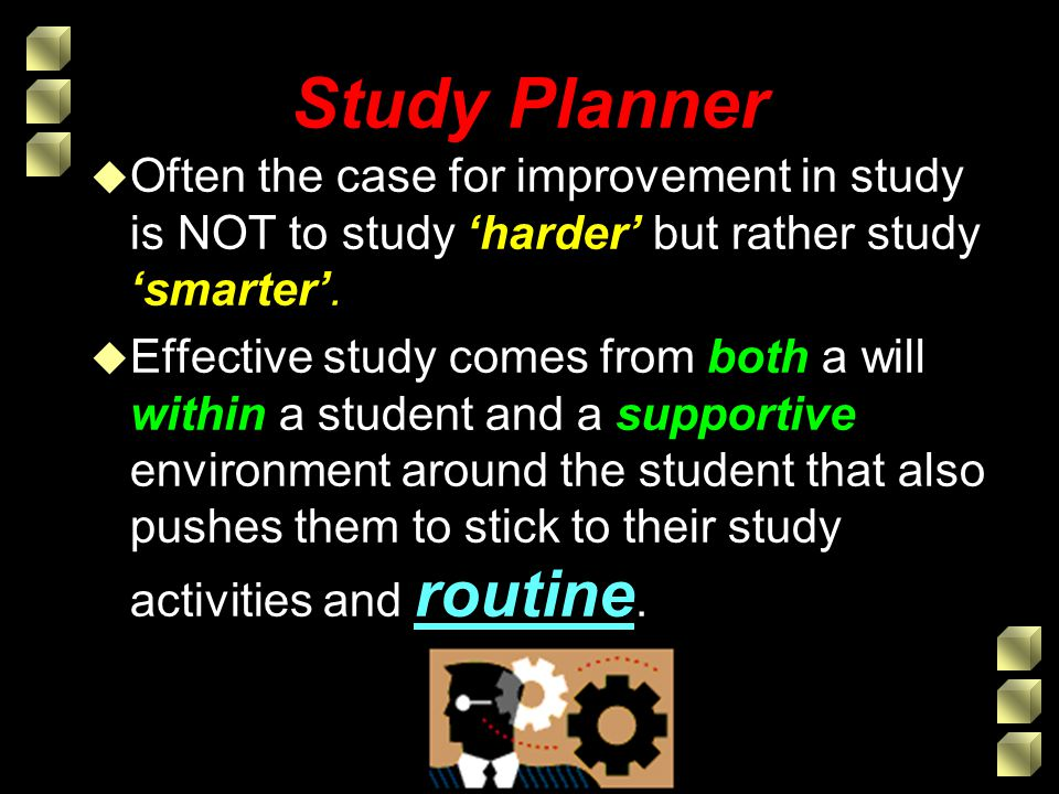 Study Planner Often the case for improvement in study is NOT to study 'harder' but rather study 'smarter'.