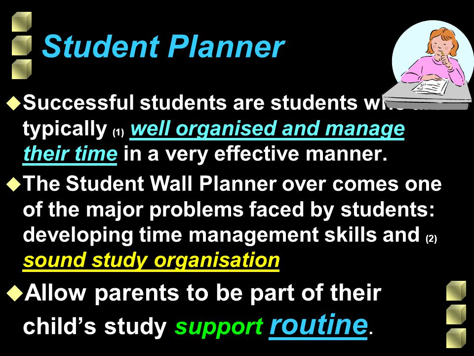 Student Planner Successful students are students who are typically (1) well organised and manage their time in a very effective manner.
