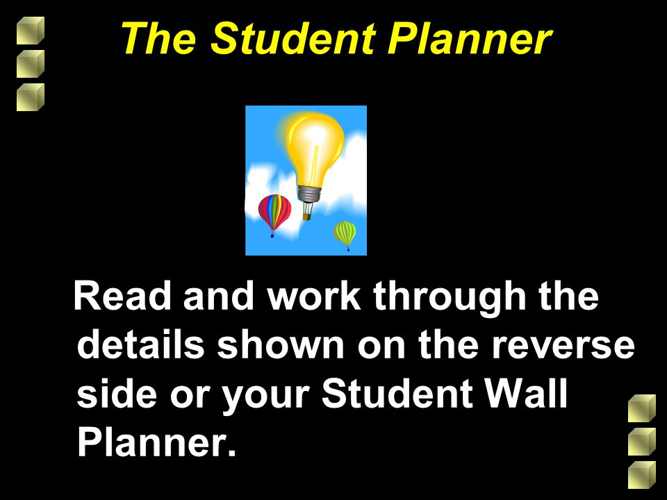 The Student Planner Read and work through the details shown on the reverse side or your Student Wall Planner.