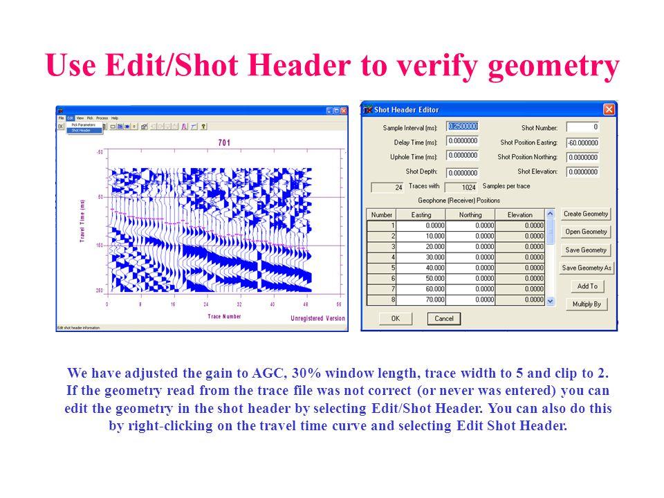 Use Edit/Shot Header to verify geometry