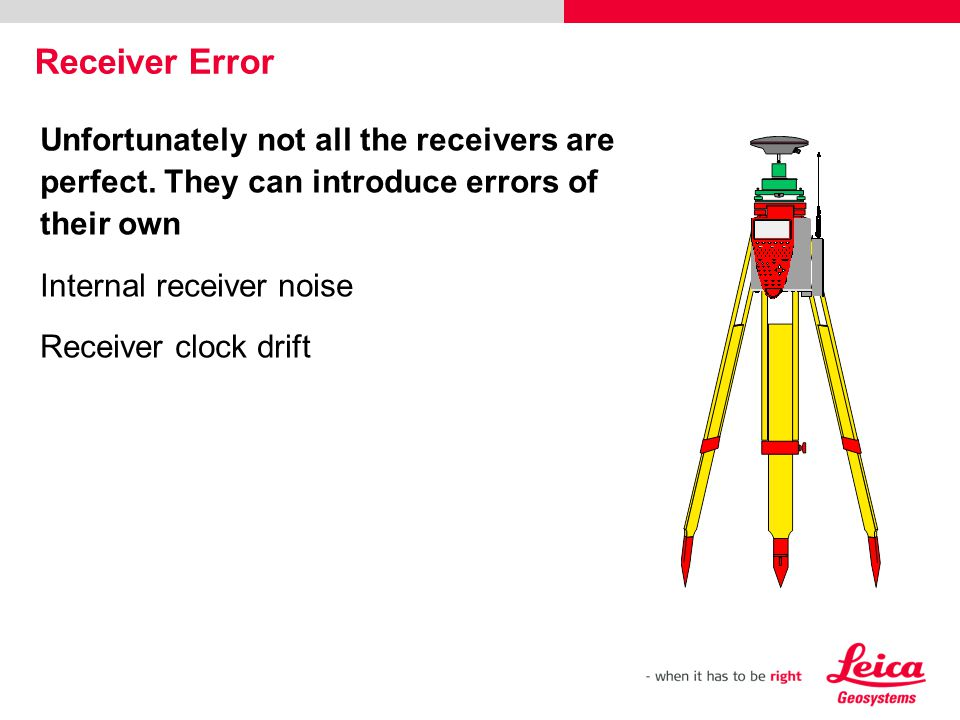 Receiver Error Unfortunately not all the receivers are perfect. They can introduce errors of their own.