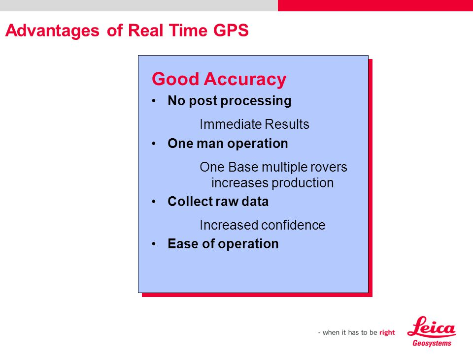 Good Accuracy Advantages of Real Time GPS No post processing