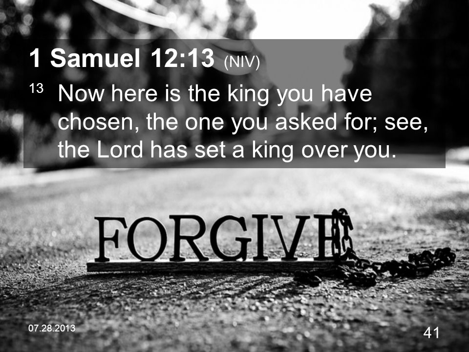 1 Samuel 12:13 (NIV) 13 Now here is the king you have chosen, the one you asked for; see, the Lord has set a king over you.