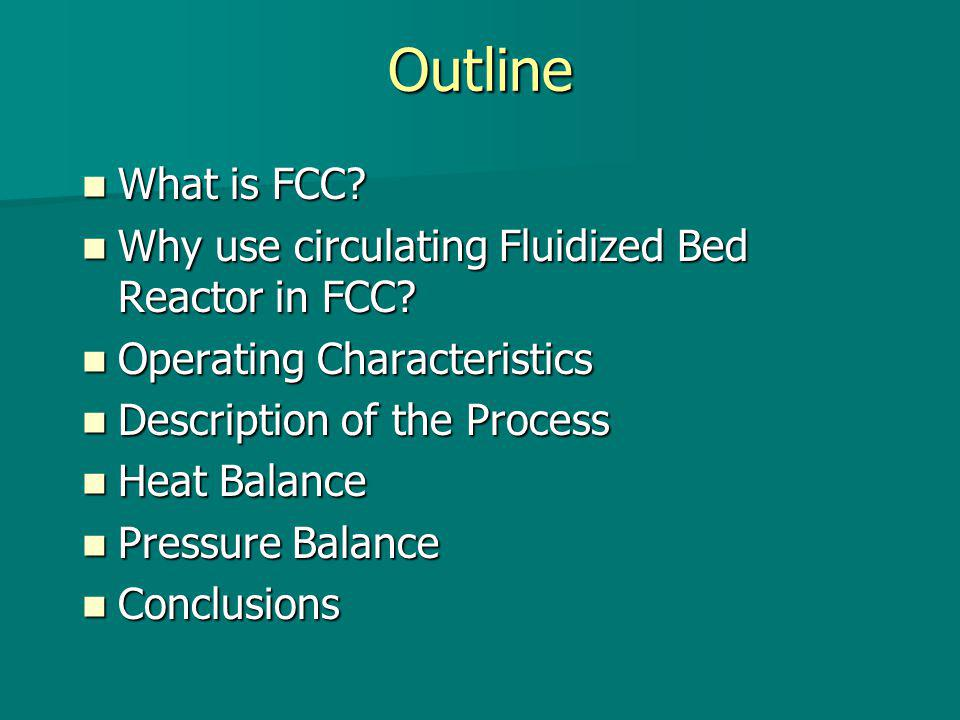 Outline What is FCC Why use circulating Fluidized Bed Reactor in FCC