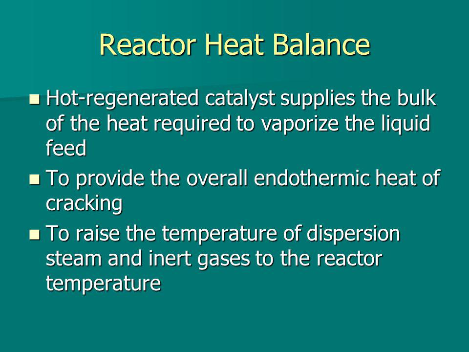 Reactor Heat Balance Hot-regenerated catalyst supplies the bulk of the heat required to vaporize the liquid feed.