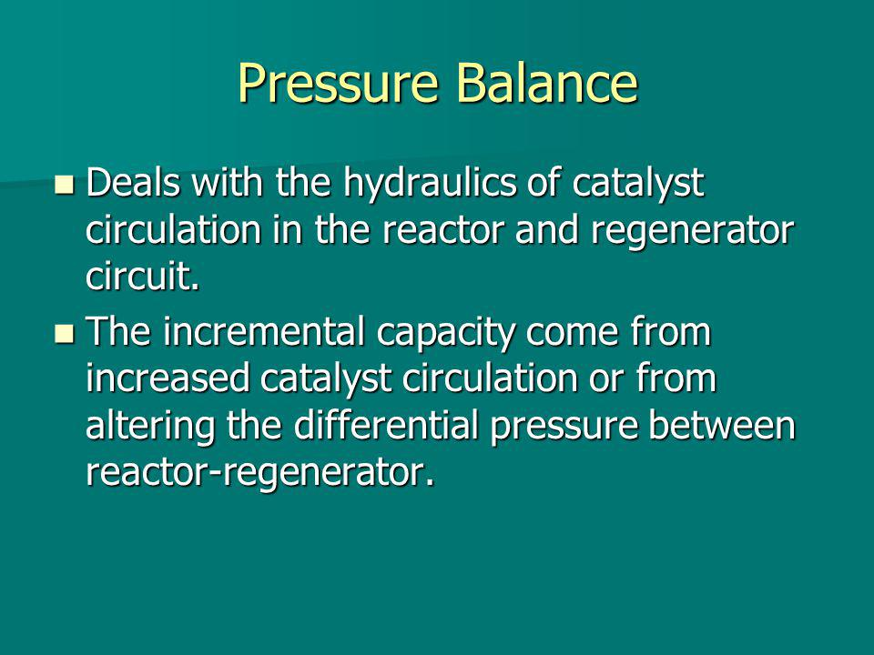 Pressure Balance Deals with the hydraulics of catalyst circulation in the reactor and regenerator circuit.